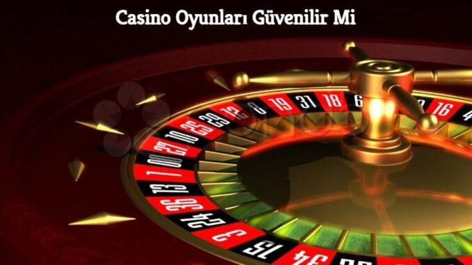 Casino Oyunları Güvenilir Mi